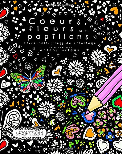 Coeurs ,Fleurs et Papillons: Livre anti-stress de coloriage (Coloriage est Compliqu)