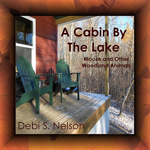 A Cabin by the Lake: Moose and Other Woodland Animals (English Edition)