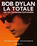 Bob Dylan, La Totale: Les 492 chansons expliquées