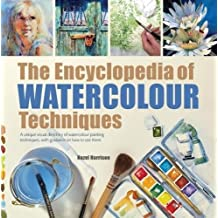 The Encyclopedia of Watercolour Techniques: A Unique Visual Directory of Watercolour Painting Techniques, With Guidance On How To Use Them