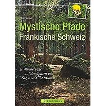 Mystische Pfade Fränkische Schweiz: 35 Wanderungen auf den Spuren von Sagen und Traditionen (Erlebnis Wandern)