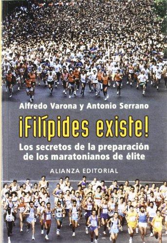 Descargar Libro ¡Filípides existe!: Los secretos de la preparación de los maratonianos de élite (Libros Singulares (Ls)) de Alfredo Varona Arche