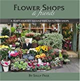 Flower Shops and Friends: A Years Journey Around English Flower Shops