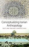 Conceptualizing Iranian Anthropology: Past and Present Perspectives -