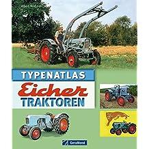 Typenatlas Eicher Traktoren: Nachschlagewerk zu allen Modellen und Typen der Marke Eicher aus Bayern von wassergekühlten Traktoren über ED-Generationen zu Geräteträgern und Schmalspurschleppern