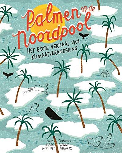 Palmen op de Noordpool: het grote verhaal van klimaatverandering - Palmen Vans