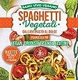 Spaghetti vegetali dall'antipasto al dolce. Vegan, crudisti e senza glutine