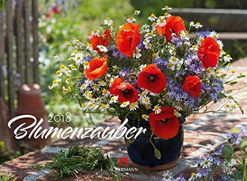 Blumenzauber 2018 (Wand-kalender Blumen)