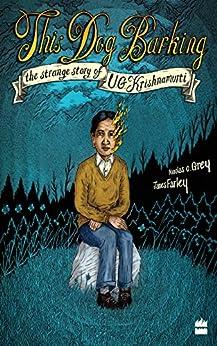 This Dog Barking: The Strange Story of U.G. Krishnamurti by [Grey, Nicolas C., Farley, James]