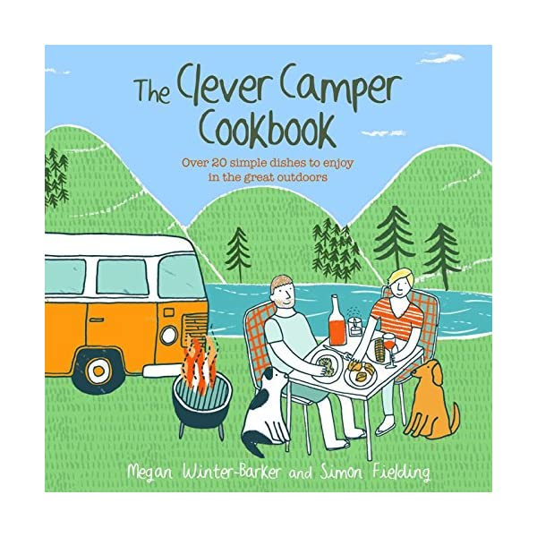 The Clever Camper Cookbook: Over 20 simple dishes to enjoy in the great outdoors