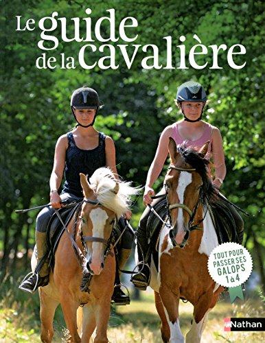 Le guide de la cavalière : Tout pour passer ses galops 1 à 4 par Delphine Godard