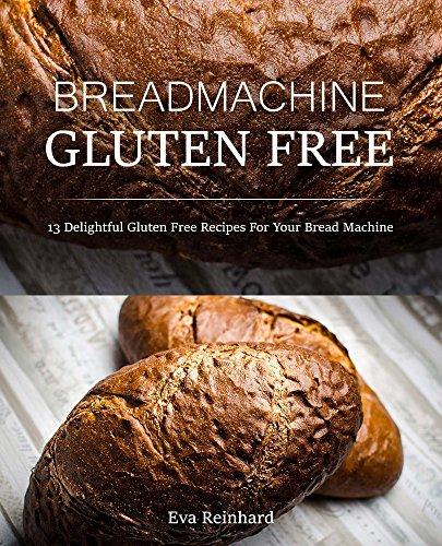 Bread Machine  Gluten Free: 13 Delightful Gluten Free Recipes For Your Bread Machine (English Edition)