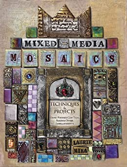 Mixed-Media Mosaics: Techniques and Projects Using Polymer Clay Tiles, Beads & Other Embellishments (English Edition) par [Mika, Laurie]