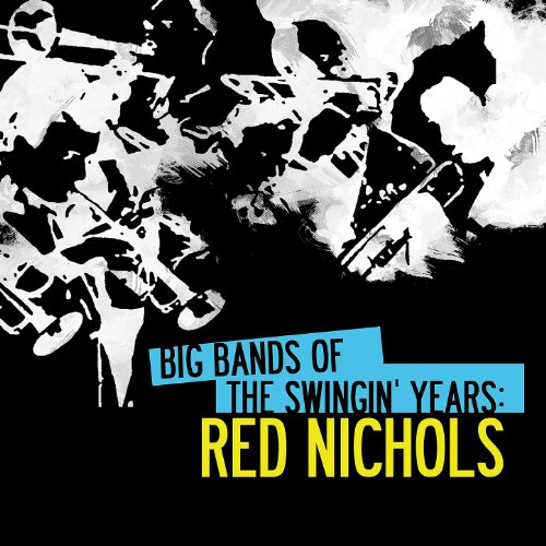 Big Bands Of The Swingin' Years: Red Nichols (Digitally Remastered)
