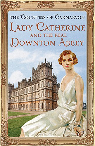 Lady Catherine and the Real Downton Abbey por The Countess of Carnarvon