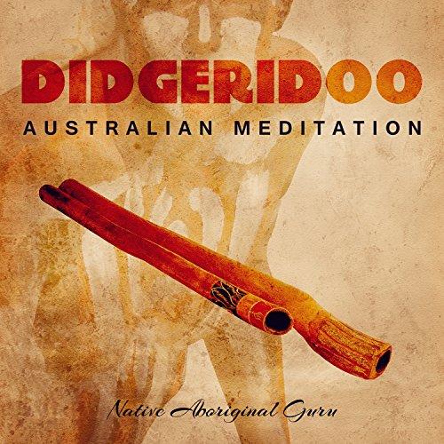 Didgeridoo: Australian Meditation - Original Vibrational Sound Healing of Australia, Shamanic Traditional Trance Dance Music, Tribal Spirit