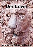 Der Löwe - Symbol der Stärke und Macht (Wandkalender 2018 DIN A2 hoch): Der Löwe beflügelte schon immer Künstler diese in Stein oder Bronze ... [Kalender] [Apr 01, 2017] Andersen, Ilona