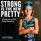 Telecharger Livres Strong Is the New Pretty 2018 Calendar A Celebration of Girls Being Themselves (PDF,EPUB,MOBI) gratuits en Francaise