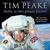 Hello, is this planet Earth?: My View from the International Space Station (Official Tim Peake Book) (Hardcover)