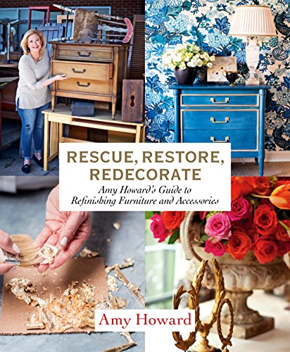 Rescue, Restore, Redecorate: Amy Howard's Guide to Refinishing Furniture and Accessories (English Edition)