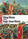 Viking Warrior vs Anglo-Saxon Warrior: England 865-1066 (Combat, Band 27)