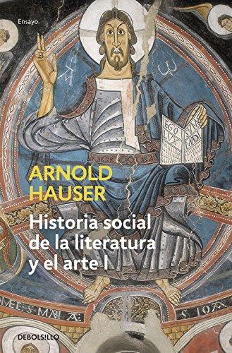 Historia social de la literatura y el arte I: Desde la prehistoria hasta el barroco (ENSAYO-ARTE) por Arnold Hauser