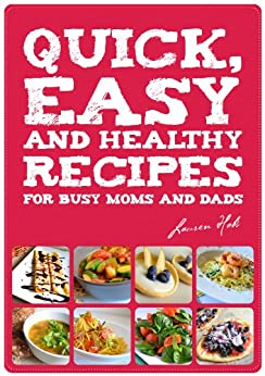 QUICK, EASY AND HEALTHY RECIPES FOR BUSY MOMS AND DADS (English Edition) von [Hobs, Lauren]
