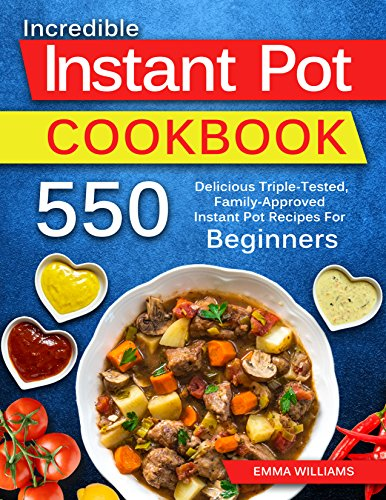 550 INSTANT POT RECIPES FOR BEGINNERS: Delicious Triple-Tested, Family-Approved Instant Pot Recipes For Beginners. (English Edition)