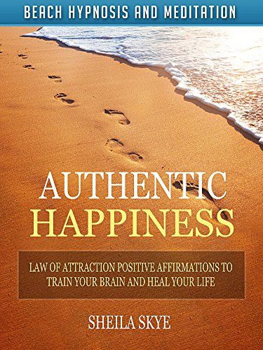 Authentic Happiness: Law of Attraction Positive Affirmations to Train Your Brain and Heal Your Life via Beach Hypnosis and Meditation (English Edition)