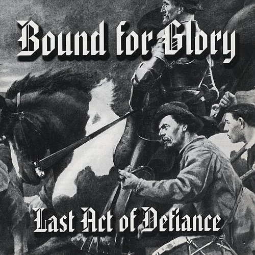 Last Act of Defiance By Bound for Glory (0001-01-01)