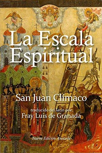 La escala espiritual: En que se describen treinta escalones por donde pueden subir las almas devotas a la cumbre de la perfección espiritual por Juan Clímaco