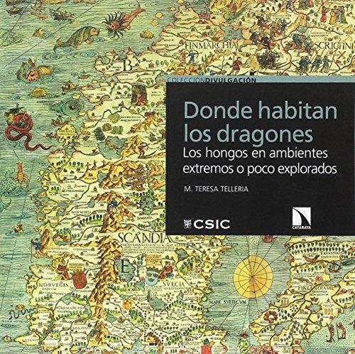Donde habitan los dragones: Los hongos en ambientes extremos o poco explorados por Mª Teresa Telleria Jorge