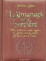 L'almanach de la sorcière : Philtres, envoûtements, recettes magiques... Le grimoire secret des sorcières  pour tous les jours de l'année