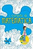 I compiti di matematica. Per iniziare. Per la 1ª classe elementare