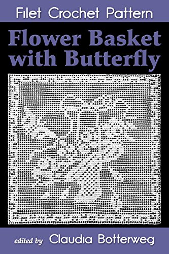 Flower Basket with Butterfly Filet Crochet Pattern: Complete Instructions and Chart (English Edition)