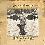Songtexte von Miranda Lambert - The Weight of These Wings