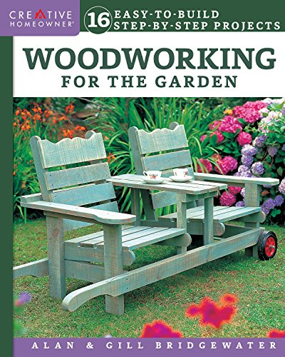 Woodworking for the Garden: 16 Easy-To-Build, Step-By-Step Projects