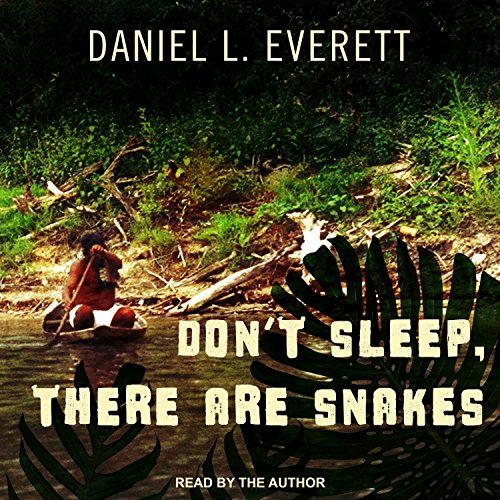 Don\'t Sleep, There Are Snakes: Life and Language in the Amazonian Jungle
