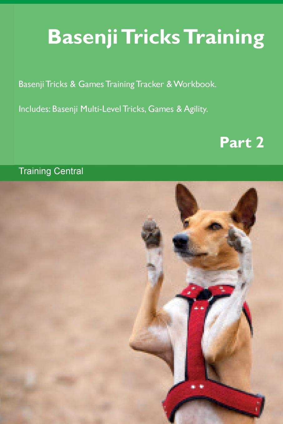 Basenji Tricks Training Basenji Tricks & Games Training Tracker & Workbook.  Includes: Basenji Multi-Level Tricks, Games & Agility. Part 2