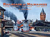 Front cover for the book Railroads of Milwaukee: Steam - Diesel - Electrics - Lake Boats by John Kelly
