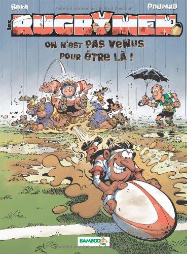 Les Rugbymen - tome 3 - On n'est pas venus pour être là !: On n est pas venus pour être là ! par Jean-Charles Poupard