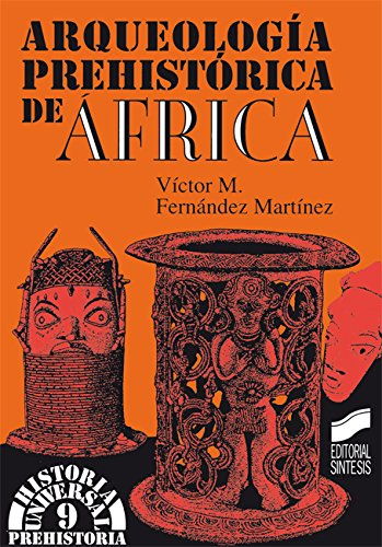 Arqueología prehistórica de África (Historia universal. Prehistoria) por Víctor Fernández Martínez