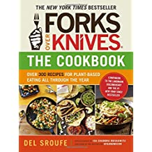 Forks Over Knives Cookbook:Over 300 Recipes for Plant-Based Eating All  Though the Year: A Year of Meals