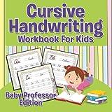 Cursive Handwriting Workbook For Kids (Baby Professor Edition)