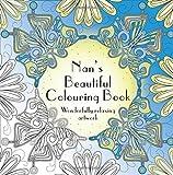 Nan's Beautiful Colouring Book: Wonderfully relaxing artwork