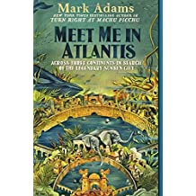 Meet Me in Atlantis: Across Three Continents in Search of the Legendary Sunken City by Mark Adams (2016-04-26)