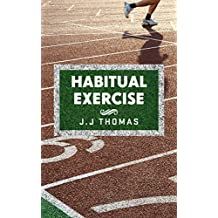 Sports training: Habitual Exercise: Creating Lasting Exercise and Fitness Habits to Build a Healthier, Happier You!