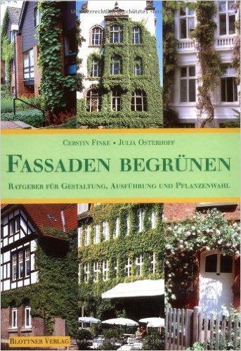 Fassaden begrünen: Ratgeber für Gestaltung, Ausführung und Pflanzenwahl (Bau-Rat) ( 2001 )