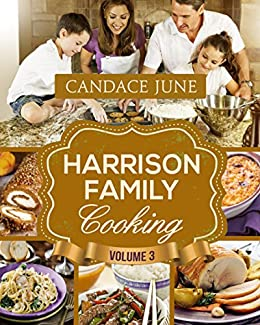 Harrison Family Cooking Volume 3 (English Edition) von [June, Candace]