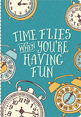 Time Flies When You\'re Having Fun On-Time 17-Month Weekly Planner August 2015 - December 2016